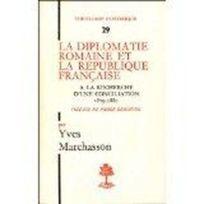 Beauchesne - La Diplomatie Romaine Et La Republique Francaise A La Recherche D'Une Conciliation 1879-1880