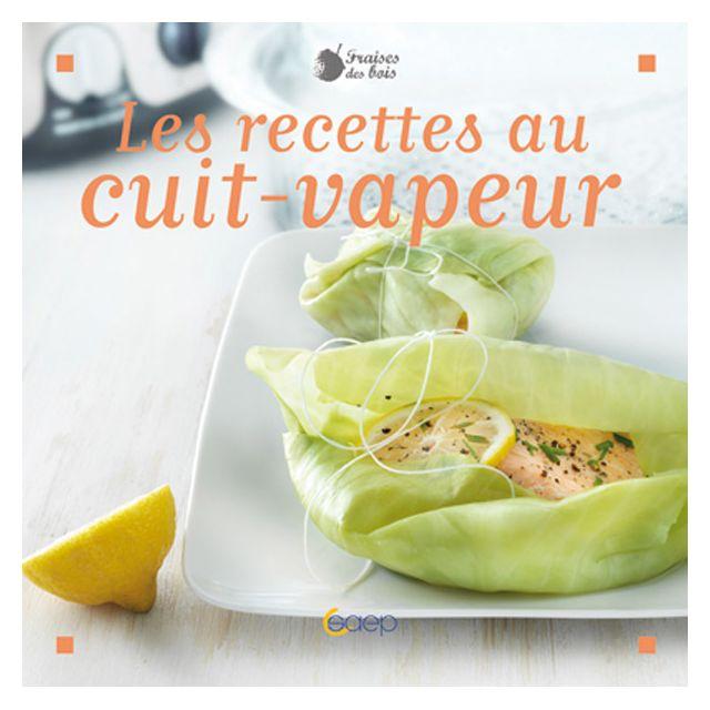 EDITIONS SAEP - livre de recettes - les recettes au cuit vapeur