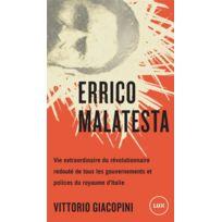 Lux Canada - je n'ai pas besoin de rester tranquille ; Errico Malatesta, vie extraordinaire du révolutionnaire le plus craint par tous les gouvernements