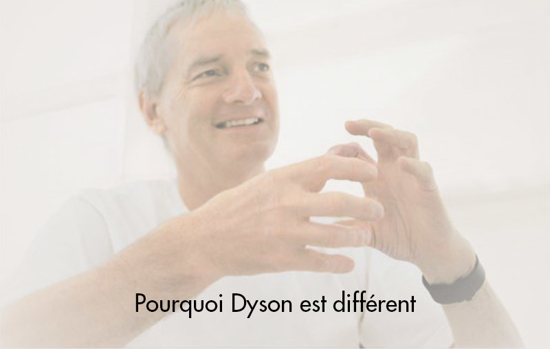 Pourquoi Dyson est différent ?