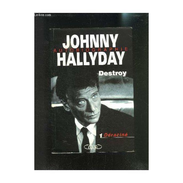 Johnny Hallyday Autobiographie Destroy Livre 1 Deracine