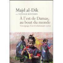 Don Quichotte - à l'est de Damas, au bout du monde ; témoignage d'un révolutionnaire syrien