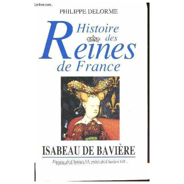 Histoire Des Reines De France Isabelle De Baviere Epouse De Charles Vi Mere De Charles Vii