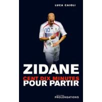 Editions l'Equipe - Zidane, cent dix minutes pour partir