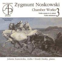 Acte Prealable - Zygmunt Noskowski - Musique de chambre Vol. 3