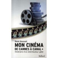 Balland - mon cinéma de Cannes à Canal + ; itinéraire d'un distributeur gâté