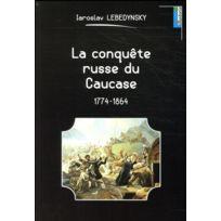 Les Editions Maison - la conquête russe du Caucase ; 1774-1864