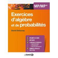 De Boeck Superieur - exercices d'algèbres et de probabilités ; Mp/MP