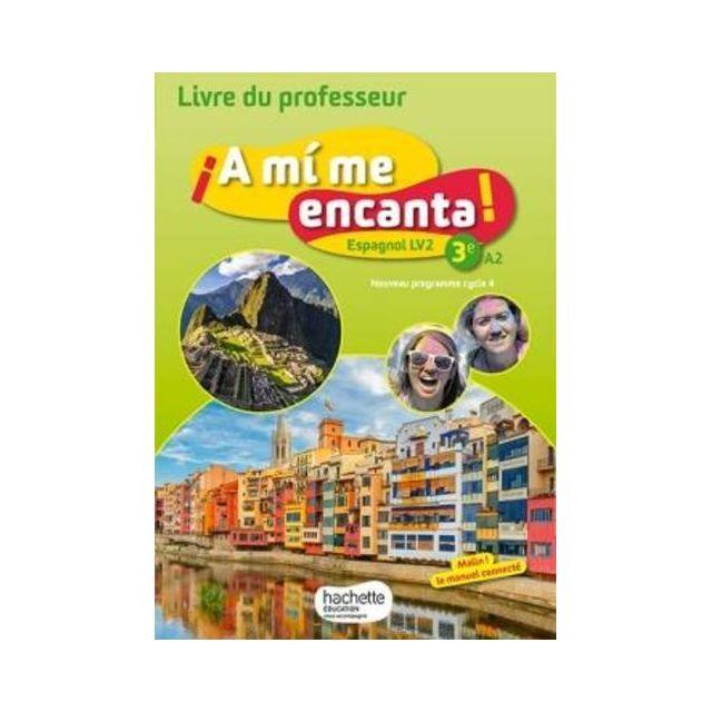 A Mi Me Encanta Espagnol Cycle 4 3e Lv2 Livre Du Professeur Edition 2017