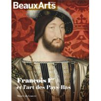Beaux Arts Editions - Beaux Arts Magazine ; François Ier et l'art des Pays-Bas