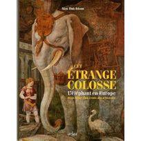 Arlea - cet étrange colosse ; l'éléphant en Europe ; deux mille cinq cents ans d'histoire