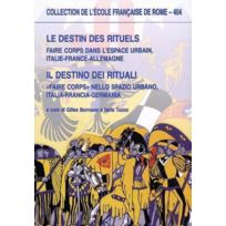 Ecole Francaise De Rome - le destins des rituels ; faire corps dans l'espace urbain, Italie-France-Allemagne