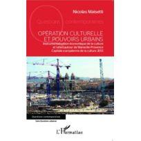 L'HARMATTAN - opération culturelle et pouvoirs urbains ; instrumentalisation économique de la culture et luttes autour de Marseille-Provence Capitale européenne de la culture 2013