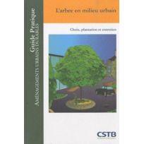 Cstb - l'arbre en milieu urbain ; choix, plantation et entretien