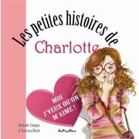 Au Pays Reve - les petites histoires de Charlotte ; moi j'veux qu'on m'aime