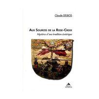 Detrad Avs - Aux sources de la Rose-Croix : Mystères d'une tradition ésotérique