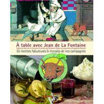 Agnes Vienot - A Table Avec ; Jean De La Fontaine ; 55 Recettes Fabuleuses Et Morales De Nos Campagnes