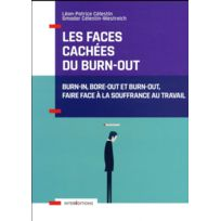 Intereditions - les faces cachées du burn-out ; burn-in, bore-out et burn-out, faire face à la souffrance au travail