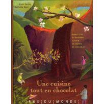 Rue Du Monde - une cuisine tout en chocolat ; 60 recettes et histoires autour du monde en chocolat