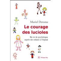 Philippe Rey - le courage des lucioles ; ma vie de psychologue auprès d'enfants à l'hôpital