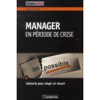 Entreprise Et Carrieres - manager en période de crise ; scénario pour réagir et réussir